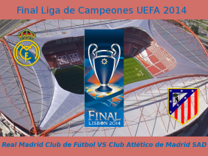 Final UEFA Champios League 2014 | Estádio do Sport Lisboa e Benfica | Lisboa, Portugal | Real Madrid VS Atlético de Madrid | Sábado 24 de mayo de 2014
