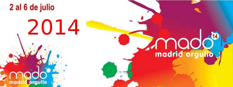 Madrid Orgullo 2014 - MADO'14 | 2 al 6 de julio de 2014 | Barrio de Chueca - Madrid