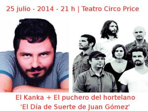 25 julio - 2014 - 21:00 h | Teatro Circo Price | El Kanka + El perro del hortelano - 'El Día de Suerte de Juan Gómez' | Veranos de la Villa 2014 | Madrid