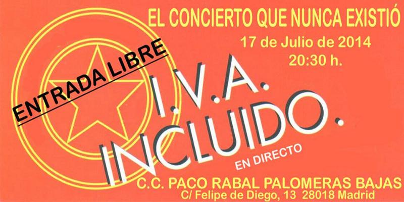 'El concierto que nunca existió' | IVA Incluido | Grabación en directo | Jueves 17 de julio de 2014 | Centro Cutltural Paco Rabal | Vallecas - Madrid