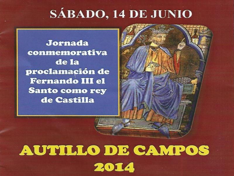 Jornada conmemorativa de la proclamación de Fernando III el Santo como Rey de Castilla | Autillo de Campos, Palencia | Sábado 14 de junio de 2014