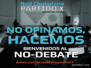 No opinamos, hacemos | Bienvenidos al No-debate | Rumbo a las Elecciones Europeas 2014 | Red Ciudadana Partido X