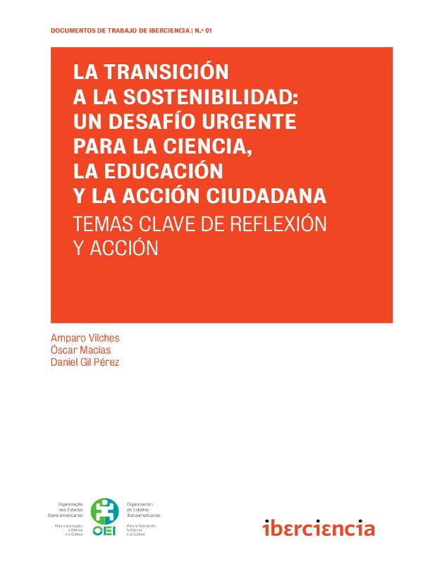 'La transición a la sostenibilidad | Un desafío urgente para la ciencia, la educación y la acción ciudadana' | Temas clave de reflexión y acción | Amparo Vilches, Óscar Macías y Daniel Gil | Documentos de Trabajo IberCiencia 1
