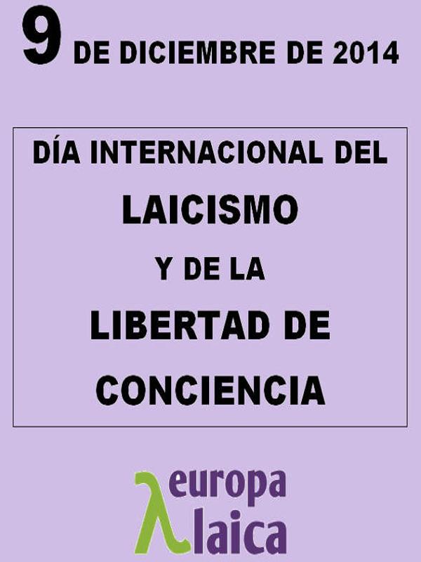 Día Internacional del Laicismo y de la Libertad de Conciencia   Europa Laica   Martes 9 de diciembre de 2014   Centro Cultural Blanquerna   Madrid