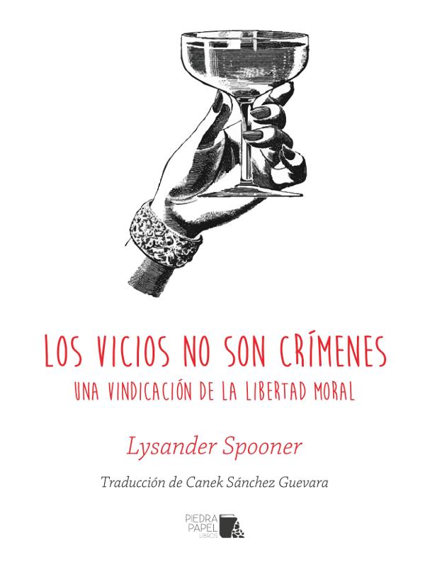 Portada   'Los vicios no son crímenes. 'Una vindicación de la libertad moral'   Lysander Spooner   Piedra Papel Libros   Jaén 2014