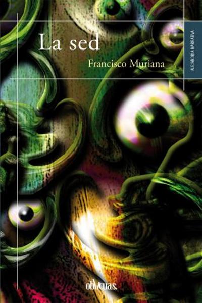 'La sed' | Francisco Muriana | Alejandría Narrativa | Ediciones Oblicuas | Portada