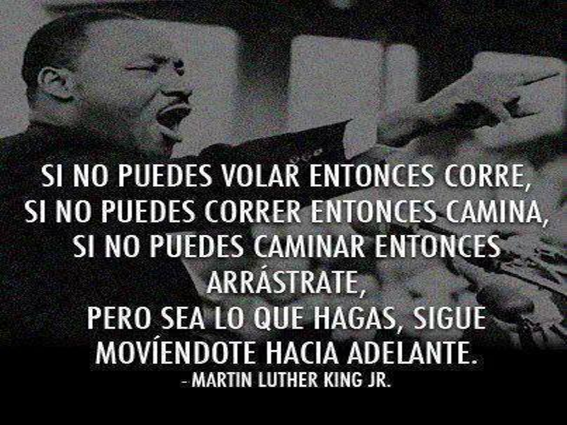 Si no puedes volar entonces corre | Martin Luther King Jr.