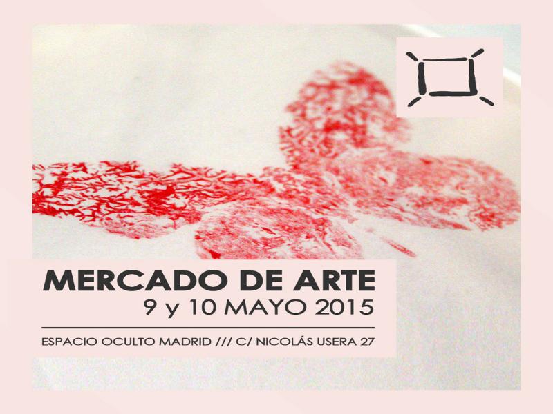 Mercado de Arte Primavera 2015 | Espacio Oculto Madrid | 9 y 10 de mayo de 2015 | Usera - Madrid