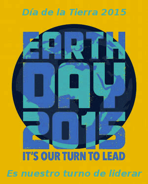 Día de la Tierra 2015 | Es nuestro turno de liderar | Earth Day 2015 | It's our turn to lead
