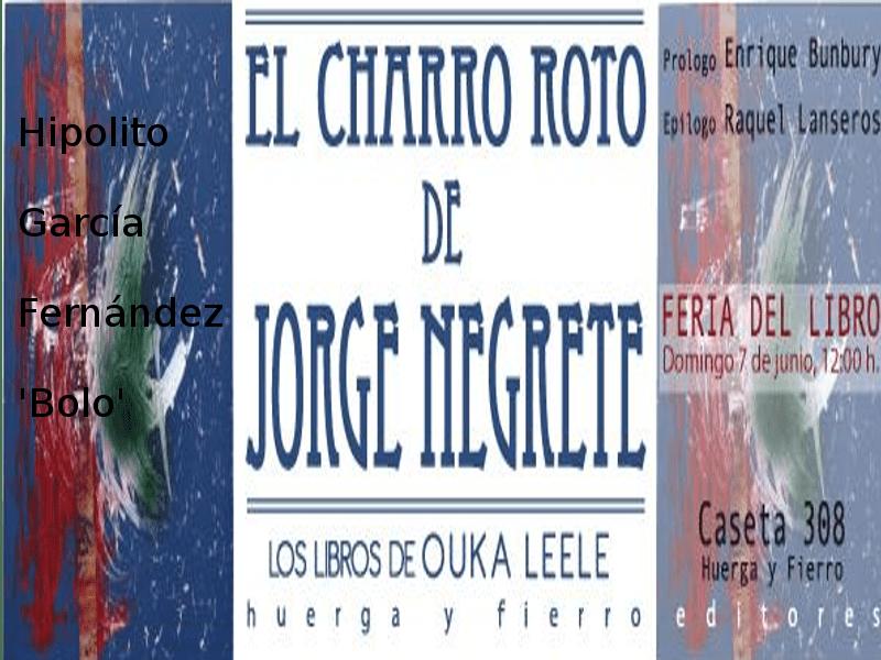 'El charro roto de Jorge Negrete' de Hipolito García Fernández 'Bolo' | Los libros de Ouka Leele | Huerga y Fierro Editores | Madrid 2015 | Presentacion FLM15