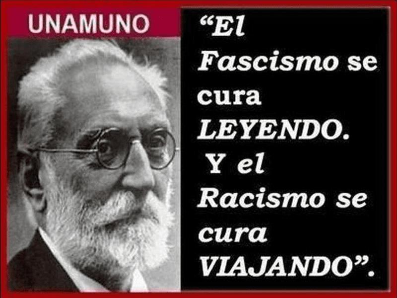 'El fascismo se cura leyendo. Y el racismo se cura viajando' | Miguel de Unamuno (1864-1936)