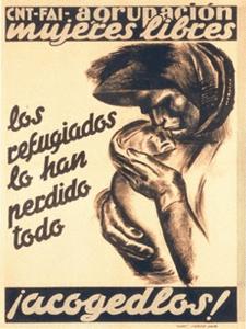 Los refugiados lo han perdido todo  ¡acogedlos! | CNT - FAI | Agrupación Mujeres Libres | Cartel de Baltasar Lobo | España circa 1936