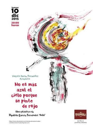 Violeta Durán Bermúdez presenta 'No es más azul el cielo porque se pinte de rojo' | Exposición obra plástica de 'Bolo' García | La Pianola Bar | Lavapiés - Madrid | 10/12/2015 | Cartel