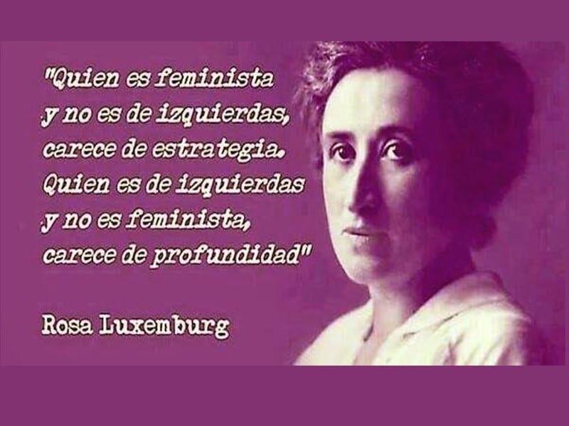 Quien es feminista y no es de izquierdas, carece de estrategia | Rosa Luxemburgo | 1871 - 1919