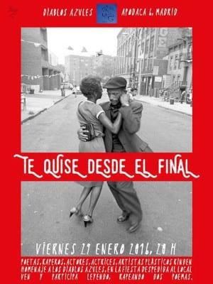 Te quise desde el final | Despedida 'Diablos Azules' | Calle Apodaca 6 - Madrid | 29/01/2016 | Cartel José Naveiras García