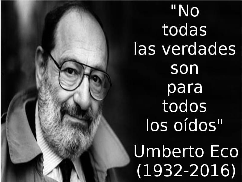 'No todas las verdades son para todos los oídos' | Umberto Eco | 1932-2016