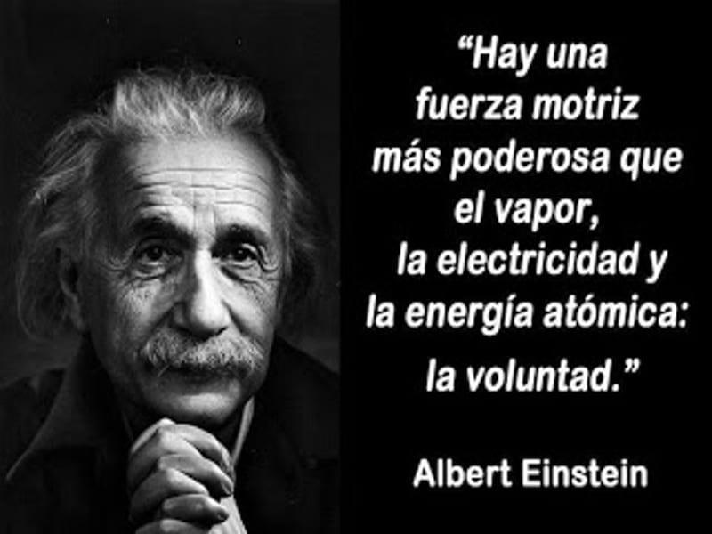 'Hay una fuerza motriz más poderosa que el vapor...' | Albert Einstein
