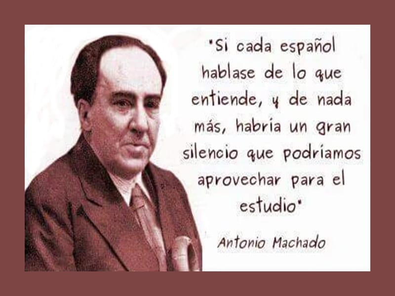 'Si cada español hablase de lo que entiende...'   Antonio Machado (1875-1939)