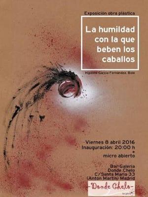 'La humildad con la que beben los caballos' | Obra plástica de 'Bolo' García | Inauguración 08/04/2016 | Donde Chelo | Barrio de las Letras | Madrid