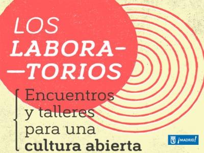 'Los Laboratorios' | Medialab-Prado | Encuentros y talleres para una cultura abierta | Ayuntamiento de Madrid