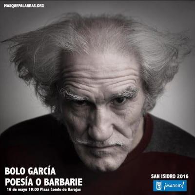Poesía O Barbarie | Lunes 16 de mayo de 2016 | 19 horas | Plaza del Conde de Barajas | Madrid | Fiestas de San Isidro 2016 | 'Bolo' García