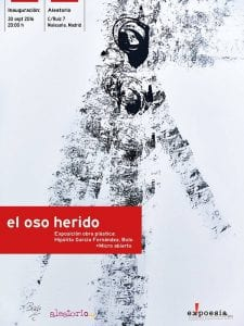 'El oso herido' | Obra plástica de Hipólito 'Bolo' García Fernández | Festival ex!poesía | Aleatorio Galería Bar | Malasaña - Madrid | 30/09/2016 | Cartel