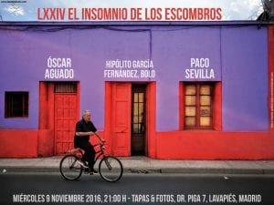74 'El insomnio de los escombros' | Con Óscar Aguado, 'Bolo' García y Paco Sevilla | Tapas y Fotos | Lavapiés - Madrid | 09/11/2016 | Cartel José Naveiras García