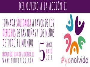 2ª Jornada Solidaria 'Del olvido a la acción' | 05/05/2018 | Arganzuela | Madrid | #yonolvido | A favor de los derechos de los niños y las niñas de todo el mundo