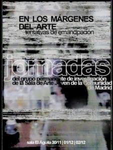 En los márgenes del arte. Tentativas de emancipación | Jornadas del grupo permanente de investigación de la Sala de Arte Joven de la Comunidad de Madrid | 30/11-02/12/2018 | Sala El Águila | Arganzuela | Madrid | Cartel